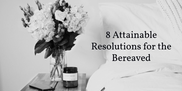 8 Attainable Resoulutions for the Bereaved.jpg