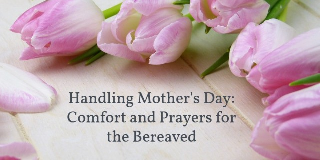 handling mothers day prayers and comfort for the bereaved.jpg