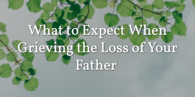 What to Expect When Grieving the Loss of Your Father