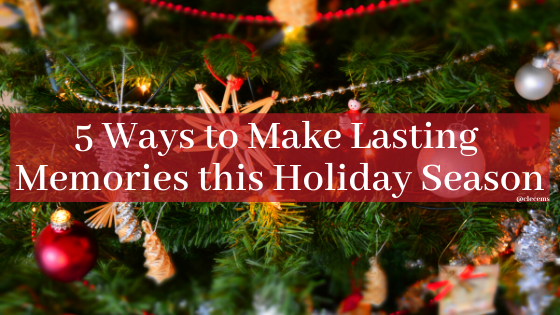 5 Ways to Make Lasting Memories